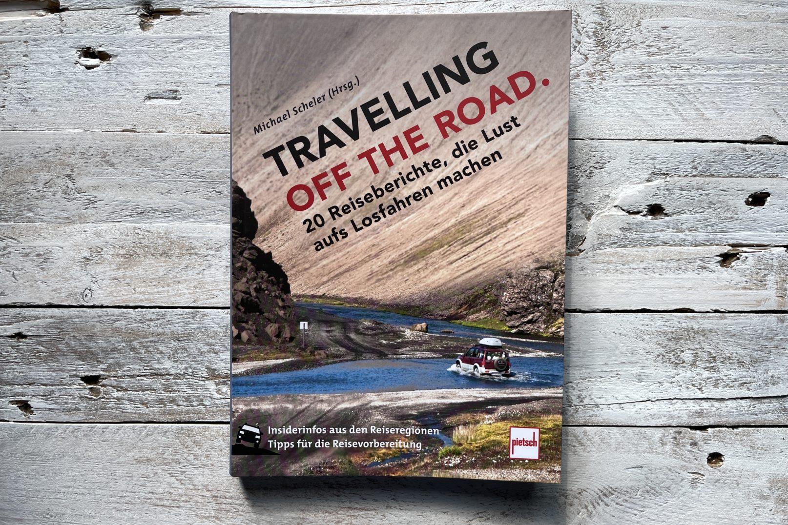 Buchvorstellung: Travelling of the road – 20 Reiseberichte, die Lust aufs Losfahren machen